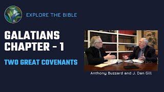 Galatians Ch. 1 / Two Great Covenants - Anthony Buzzard and J. Dan Gill