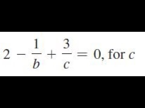 2 - 1/b + 3/c = 0, for c solve for the indicated letter