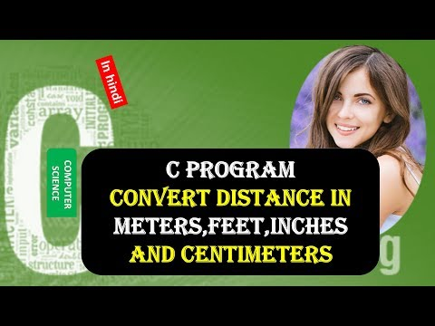 C PROGRAM TO CONVERT DISTANCE in METERS,FEET,INCHES AND CENTIMETERS IN HINDI