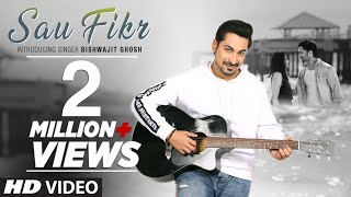 Sau Fikr VIDEO SONG | Bishwajit Ghosh | Rohit Singh | Shaheer Sheikh | Pooja Chopra | Shabbir Ahmed