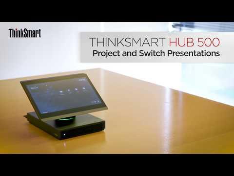 ThinkSmart Hub 500 - Project and Switch Presentations