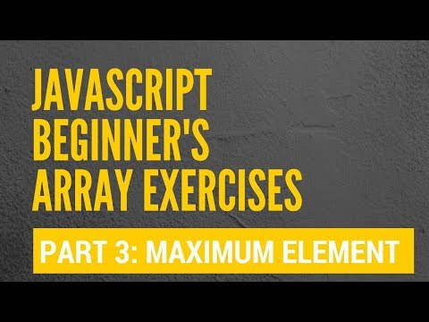 JS Beginner's Array Exercise: 3 - Finding the maximum array element