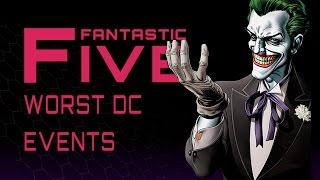 5 Worst DC Comics Events - Fantastic Five