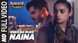 "Roke Na Ruke Naina Full Video Song | Arijit Singh | Varun, Alia |Amaal Mallik""Badrinath Ki Dulhania"""