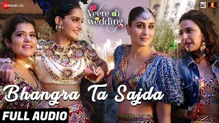 Bhangra Ta Sajda - Full Audio | Veere Di Wedding | Kareena, Sonam, Swara, Shikha | Neha Kakkar