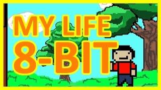 My Life 8-Bit-ish