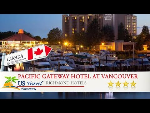 Pacific Gateway Hotel at Vancouver Airport - Richmond Hotels, Canada
