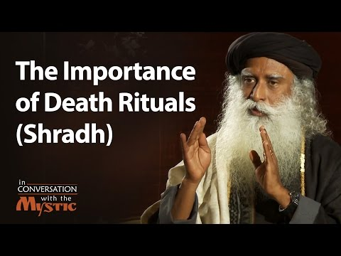 The Importance of Death Rituals (Shradh) | Sadhguru