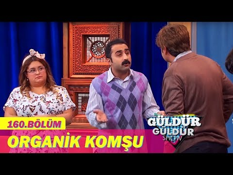 Güldür Güldür Show 160 Bölüm Organik Komşu Getpl