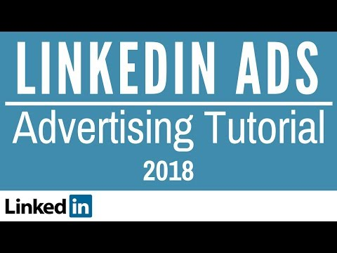 LinkedIn Advertising Tutorial 2018 - LinkedIn Ads Tutorial From Beginner to Advanced
