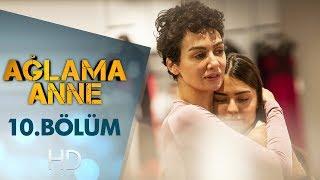 Download Ağlama Anne 10. Bölüm Video