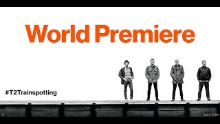 T2 Trainspotting - World Premiere Highlights - At Cinemas January 27