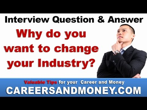 Why do you want to Change Your Industry? - Job Interview Question and Answer