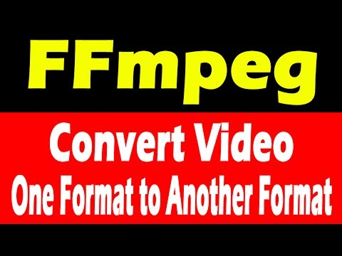 FFmpeg | Convert Video from One Format to Another Format