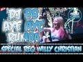 Download DJ BREAKBEAT AYE AYE RUMBA 2019 SPECIAL REQ WILLY CHRISTIAN MP3,3GP,MP4