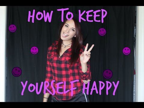 HOW TO KEEP YOURSELF HAPPY
