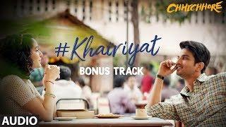 Full  Audio: KHAIRIYAT (BONUS TRACK) | CHHICHHORE | Sushant, Shraddha | Pritam, Amitabh Bhattacharya