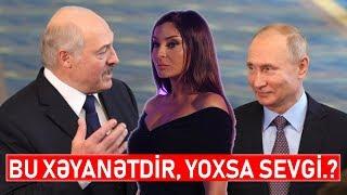 Mehriban Əliyevanı Putinlə nə bağlayır.? Lukaşenko bu xəyanəti bağışlayacaqmı.?!