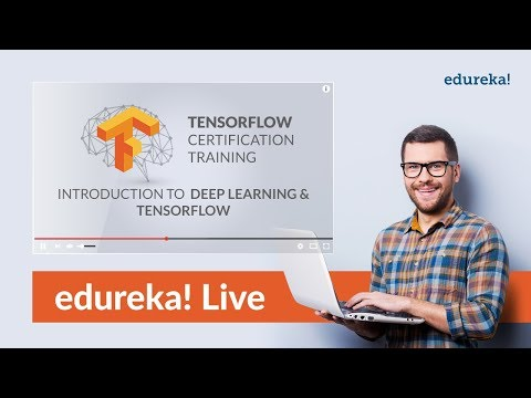 Introduction To TensorFlow | Deep Learning Using TensorFlow | TensorFlow Tutorial | Edureka