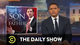 Why Is Eric Trump Like This?: The Daily Show