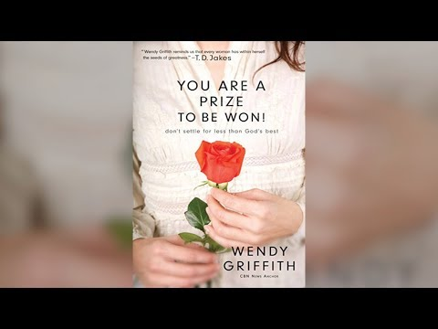 Wendy Griffith: You Are a Prize to be Won! Don't Settle for Less Than God's Best
