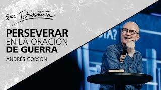 Perseverar En La Oración De Guerra - Andrés Corson - 6 Junio 2012