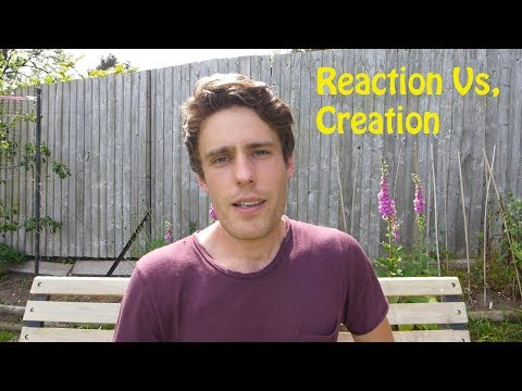 Reaction Vs Creation.