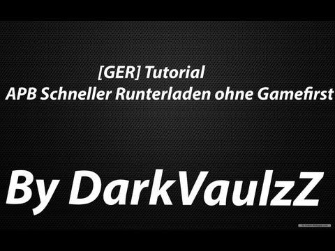 [GER] Tutorial: APB schneller als Gamefirst runterladen GRATIS
