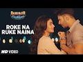 "Roke Na Ruke Naina Vedio Song | Arijit Singh | Varun, Alia | ""Badrinath Ki Dulhania"