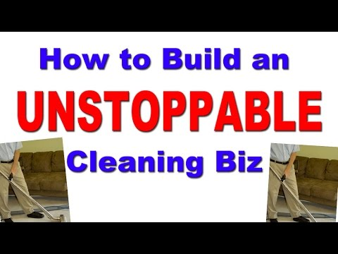 How to Build an Unstoppable Cleaning Business