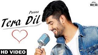 Tera Dil (Full Video) Punnu   New Punjabi Songs 2018   White Hill Music