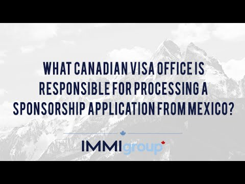 What Canadian Visa Office is Responsible for Processing a Sponsorship Application from Mexico?