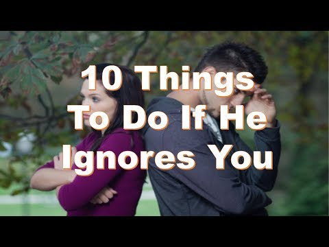 10 Things To Do If He Ignores You