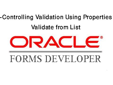 Oracle Forms 10g: Controlling Validation Using Properties-Validate from List