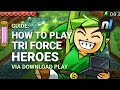 Guide: How to Play Zelda Tri Force Heroes via Download Play