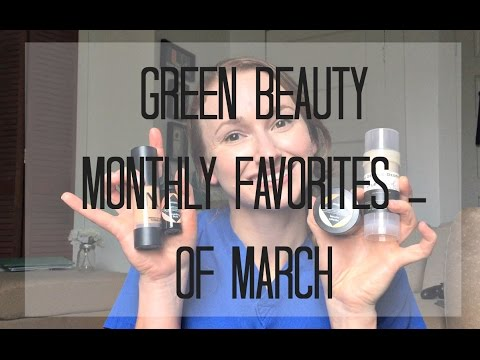 MARCH FAVORITES OF GREEN BEAUTY // MONTHLY FAVS // Non-Toxic