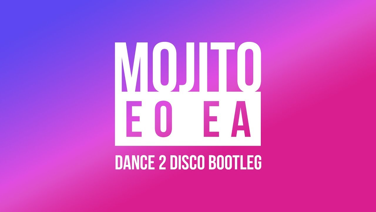 MOJITO - Eo Ea (Dance 2 Disco Bootleg)