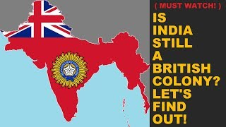 🔴 Is INDIA still a BRITISH Colony? Is INDIA still under BRITISH Rule? Let