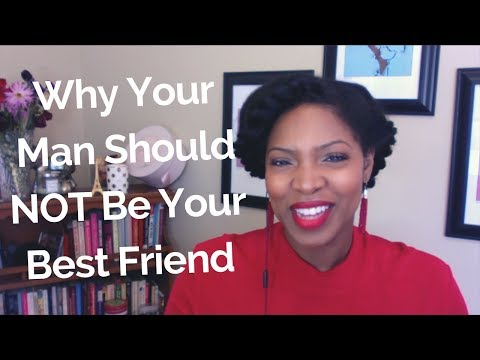 Should Your Man Be Your Best Friend? Probably Not!