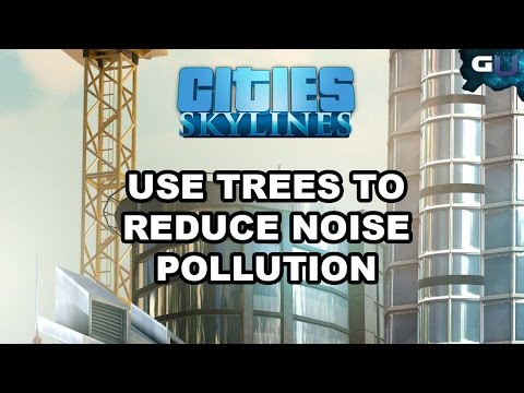 Cities: Skylines - Quick Guide on Using Trees to Reduce Noise Pollution