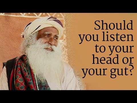 ​Should you listen to your head or your gut? | Sadhguru