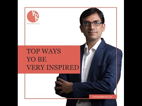 TOP WAYS TO BE VERY INSPIRED - MOST INSPIRATIONAL VIDEO | Kamal Khurana