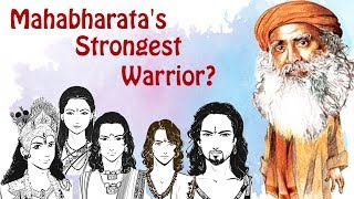 The strongest warrior in Mahabharata according to Sadhguru