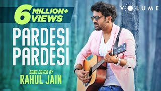 Pardesi Pardesi By Rahul Jain | Bollywood Cover Song | Unplugged Cover Songs