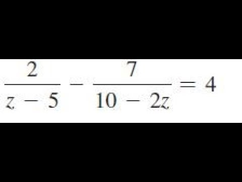 2/(z-5) - 7/(10 - 2z) = 4, solve the given equations and check the result