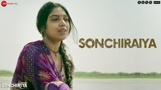 Sonchiraiya - Full Video | Sonchiriya | Sushant Singh Rajput | Bhumi Pednekar | Rekha Bhardwaj