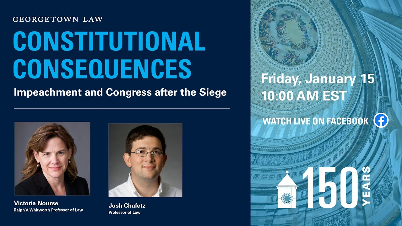 Constitutional Consequences: Impeachment & Congress After the Siege