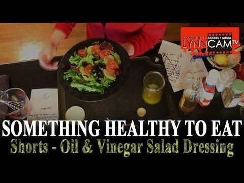 Something Healthy To Eat - Oil & Vinegar Salad Dressing Short