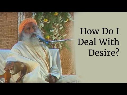 How Do I Deal With Desire? - Sadhguru