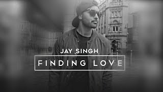Finding Love | Jay Singh | Prod. by DJ Harpz | **Official Video** | Latest Punjabi Songs 2016